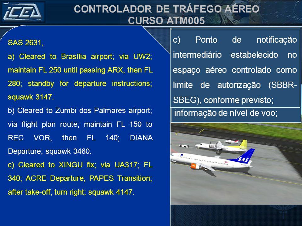 CONTROLADOR DE TRÁFEGO AÉREO CURSO ATM005 SAS 2631, aguarde autorização ATC. SAS 2631, standby ATC clearance. SAS 2631, Sua autorização está sendo pro