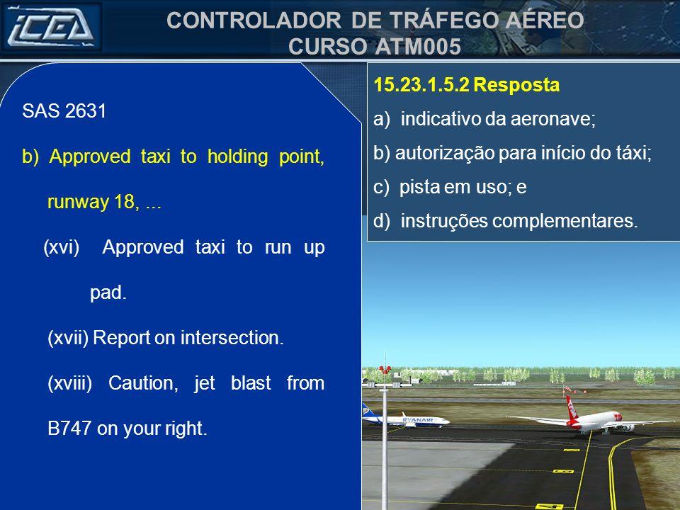 CONTROLADOR DE TRÁFEGO AÉREO CURSO ATM005 15.23.1.5.2 Resposta a) indicativo da aeronave; b) autorização para início do táxi; c) pista em uso; e d) in