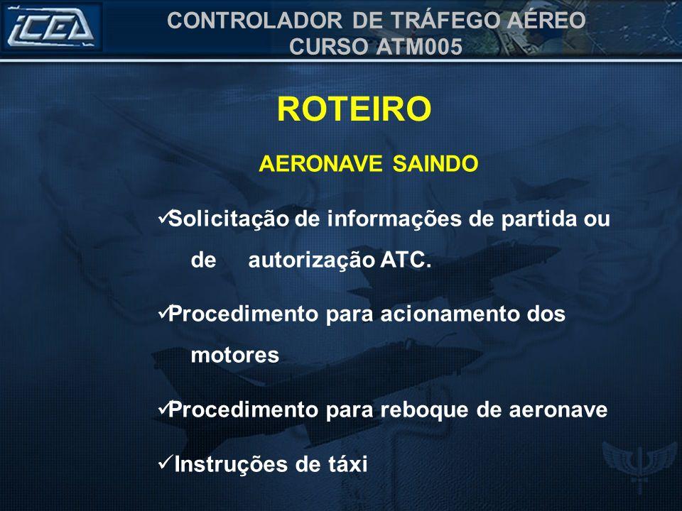 CONTROLADOR DE TRÁFEGO AÉREO CURSO ATM005 ROTEIRO AERONAVE SAINDO Solicitação de informações de partida ou de autorização ATC. Procedimento para acion