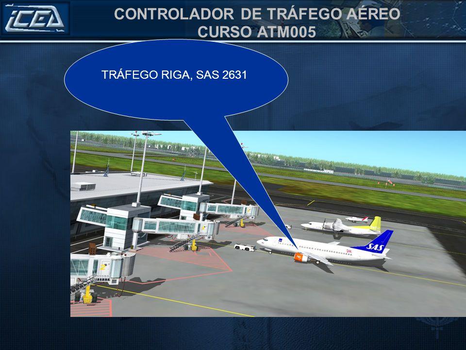 CONTROLADOR DE TRÁFEGO AÉREO CURSO ATM005 TRÁFEGO RIGA, SAS 2631