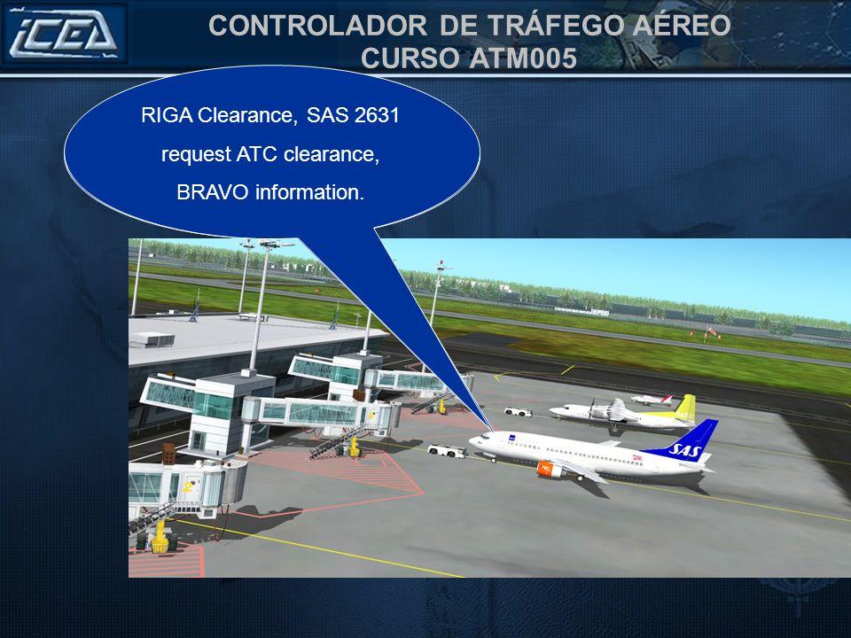 CONTROLADOR DE TRÁFEGO AÉREO CURSO ATM005 Trafego RIGA, SAS 2631 solicita autorização ATC, informação BRAVO. RIGA Clearance, SAS 2631 request ATC clea