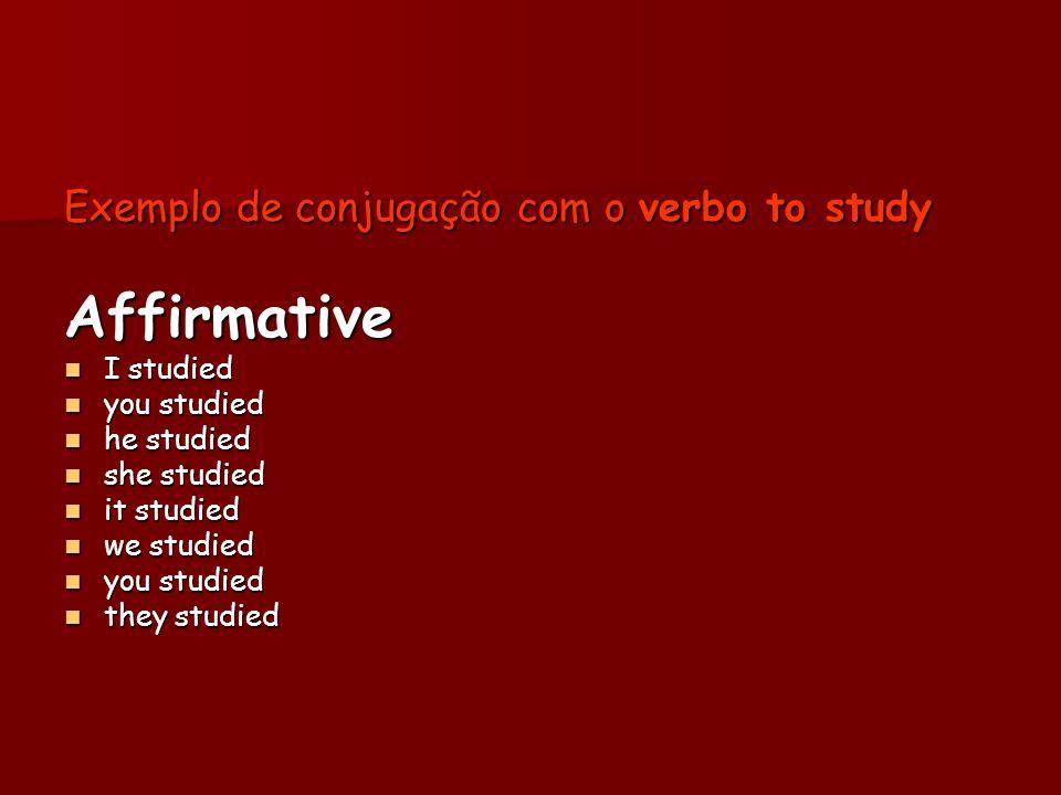 Exemplo de conjugação com o verbo to study Affirmative I studied I studied you studied you studied he studied he studied she studied she studied it st