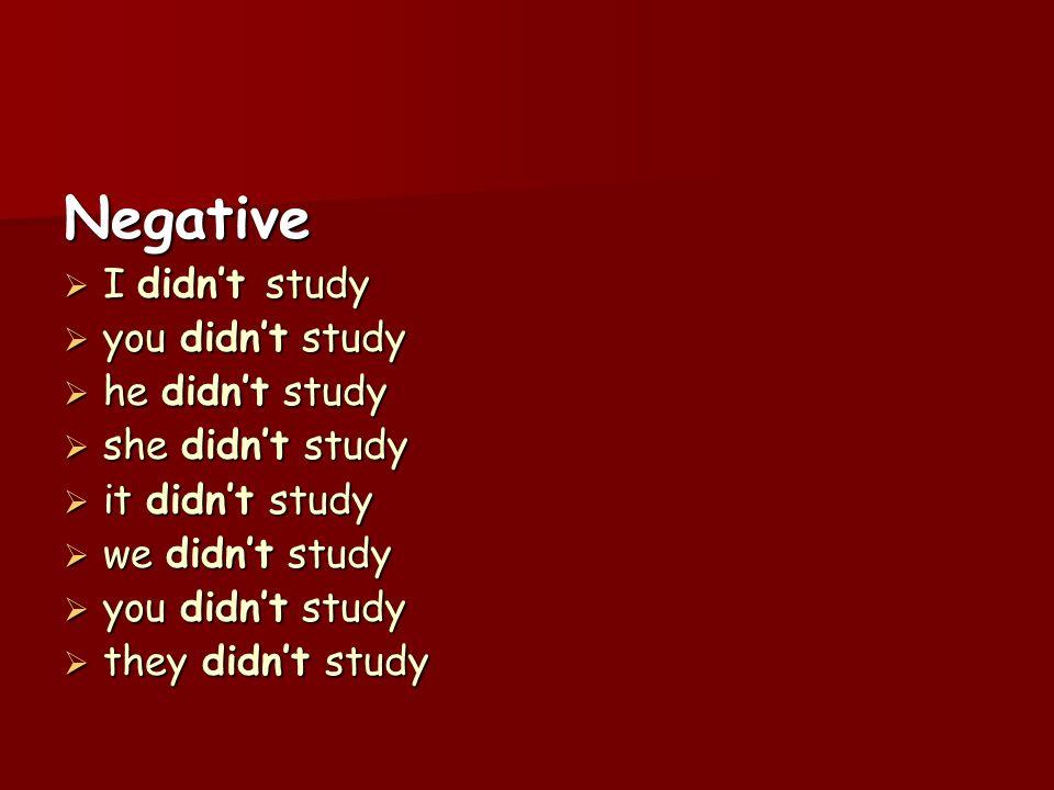 Negative I didnt study I didnt study you didnt study you didnt study he didnt study he didnt study she didnt study she didnt study it didnt study it d