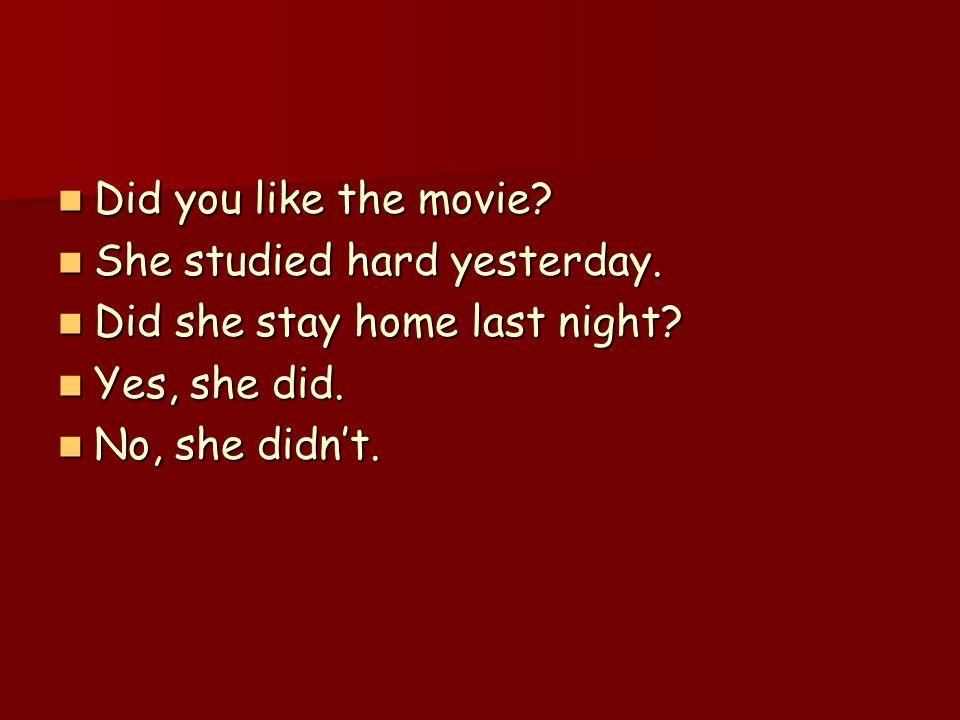 Did you like the movie? Did you like the movie? She studied hard yesterday. She studied hard yesterday. Did she stay home last night? Did she stay hom