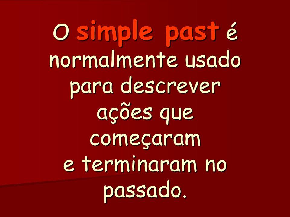O simple past é normalmente usado para descrever ações que começaram e terminaram no passado.