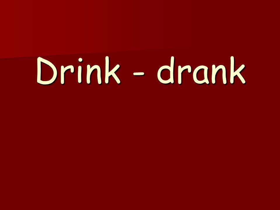 Drink - drank