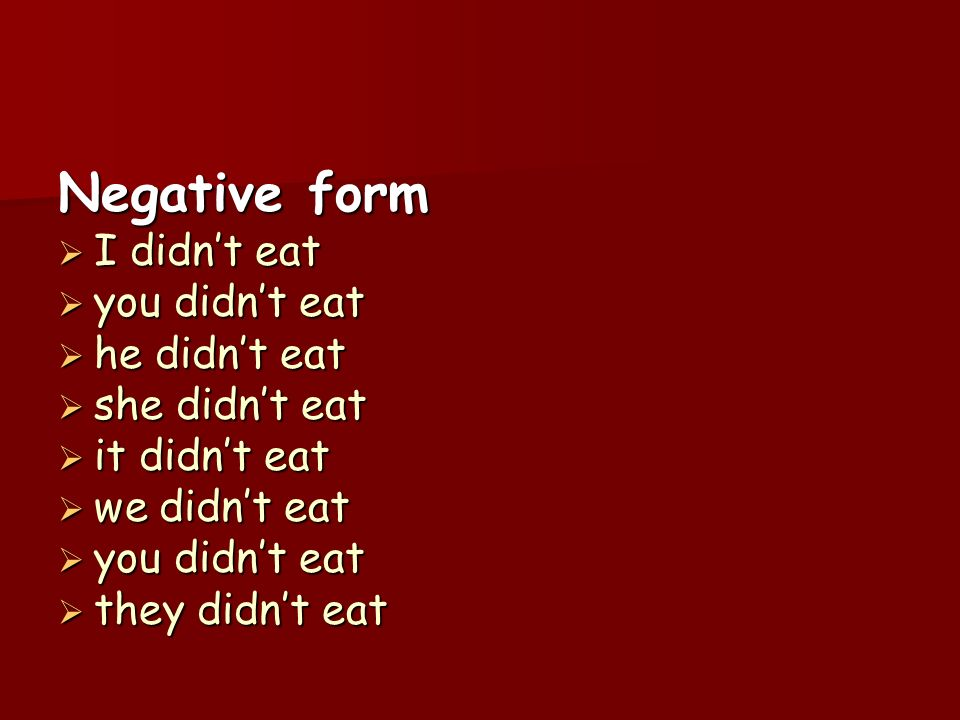 Negative form I didnt eat I didnt eat you didnt eat you didnt eat he didnt eat he didnt eat she didnt eat she didnt eat it didnt eat it didnt eat we d