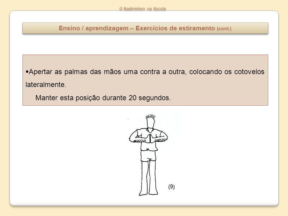 Ensino / aprendizagem – Exercícios de estiramento (cont.) O Badminton na Escola Na posição que indica a figura, projectar a bacia para a frente.