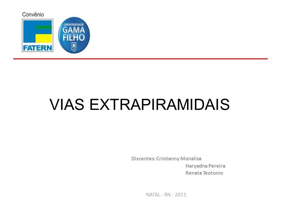 VIAS EXTRAPIRAMIDAIS Discentes: Cristianny Monalisa Haryadna Pereira Renata Teotonio NATAL - RN - 2011 Faculdade de Excelência Educacional do Rio Grande do Norte