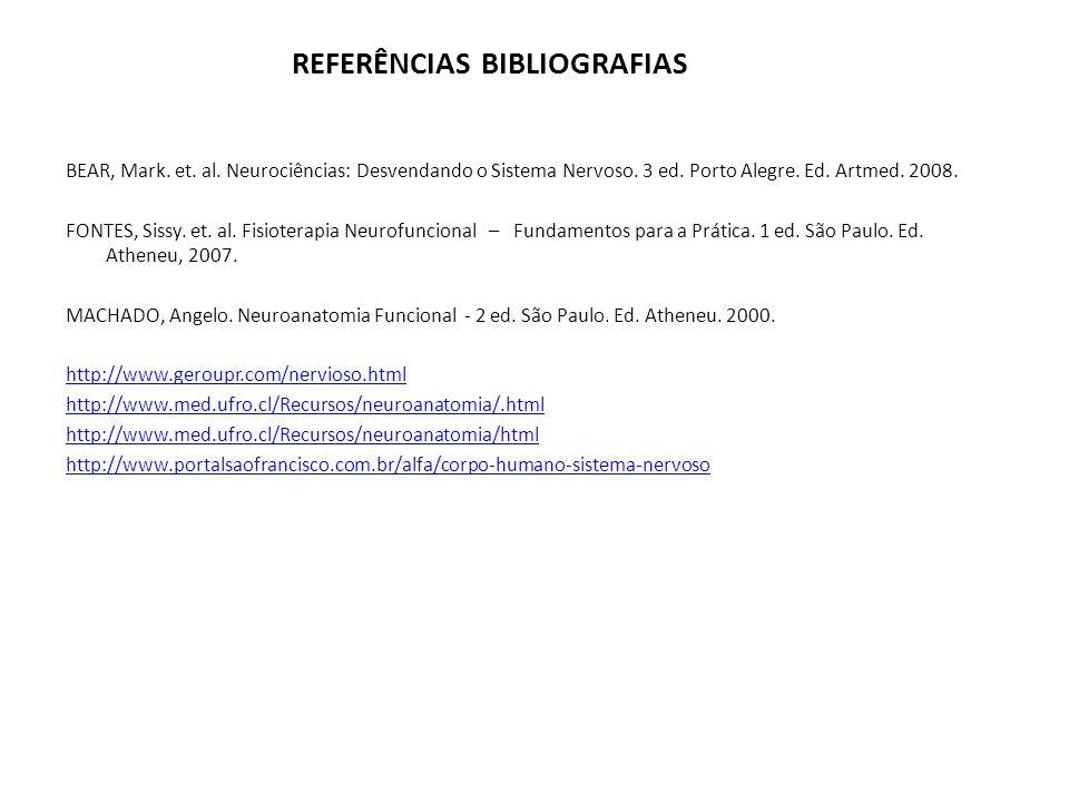 REFERÊNCIAS BIBLIOGRAFIAS BEAR, Mark. et. al. Neurociências: Desvendando o Sistema Nervoso. 3 ed. Porto Alegre. Ed. Artmed. 2008. FONTES, Sissy. et. a