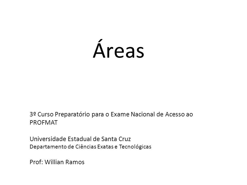 Áreas 3º Curso Preparatório para o Exame Nacional de Acesso ao PROFMAT Universidade Estadual de Santa Cruz Departamento de Ciências Exatas e Tecnológi