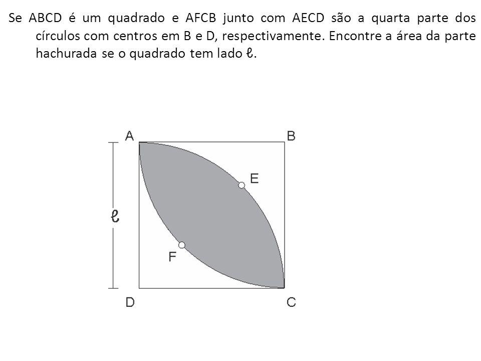 Se ABCD é um quadrado e AFCB junto com AECD são a quarta parte dos círculos com centros em B e D, respectivamente. Encontre a área da parte hachurada