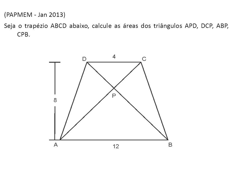 (PAPMEM - Jan 2013) Seja o trapézio ABCD abaixo, calcule as áreas dos triângulos APD, DCP, ABP, CPB.