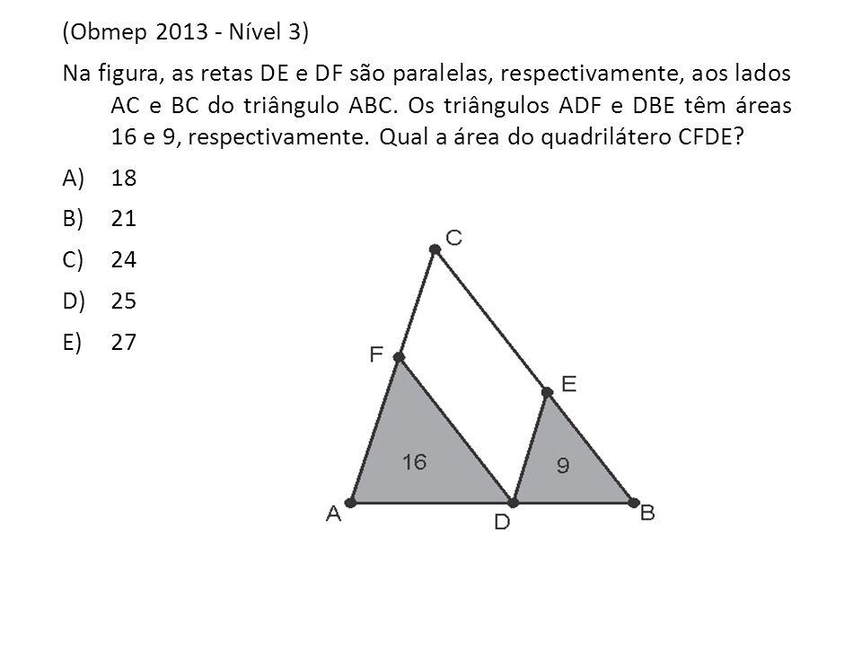 (Obmep 2013 - Nível 3) Na figura, as retas DE e DF são paralelas, respectivamente, aos lados AC e BC do triângulo ABC. Os triângulos ADF e DBE têm áre