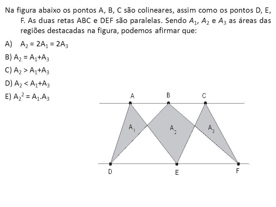 Na figura abaixo os pontos A, B, C são colineares, assim como os pontos D, E, F. As duas retas ABC e DEF são paralelas. Sendo A 1, A 2 e A 3 as áreas