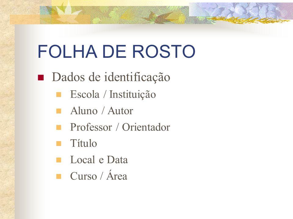 FOLHA DE ROSTO Dados de identificação Escola / Instituição Aluno / Autor Professor / Orientador Título Local e Data Curso / Área