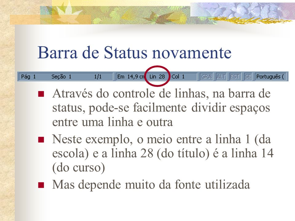 Barra de Status novamente Através do controle de linhas, na barra de status, pode-se facilmente dividir espaços entre uma linha e outra Neste exemplo,