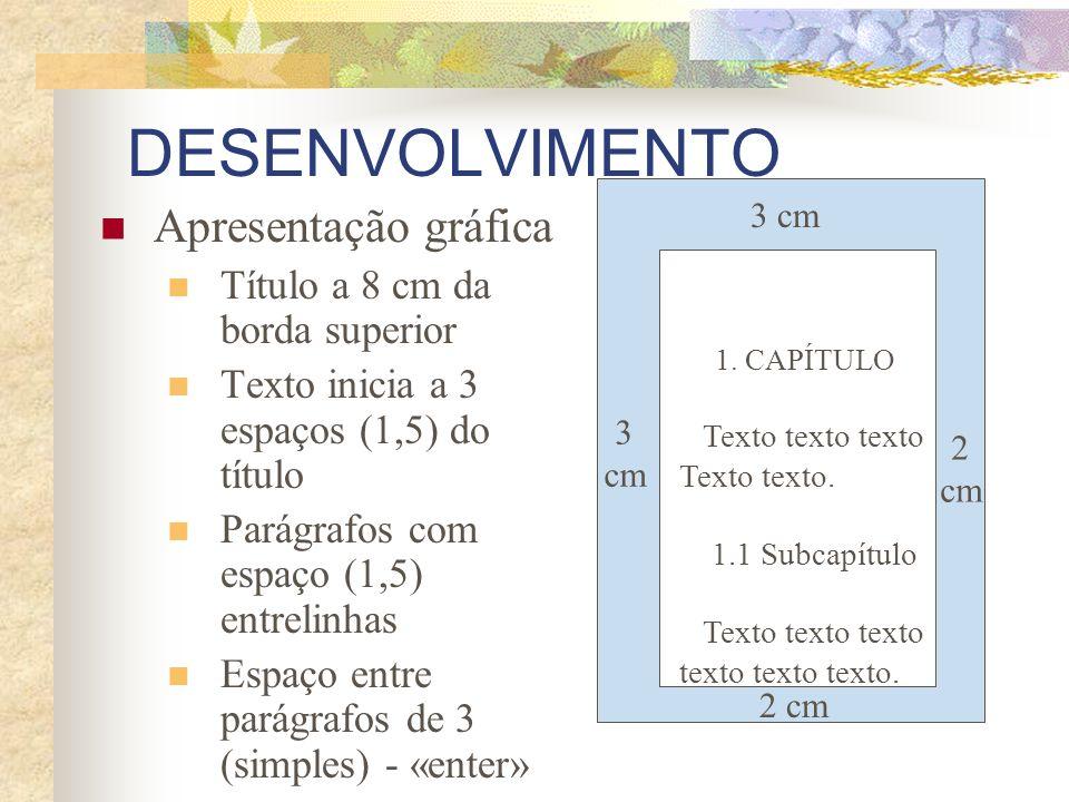 DESENVOLVIMENTO Apresentação gráfica Título a 8 cm da borda superior Texto inicia a 3 espaços (1,5) do título Parágrafos com espaço (1,5) entrelinhas