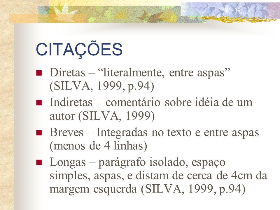 CITAÇÕES Diretas – literalmente, entre aspas (SILVA, 1999, p.94) Indiretas – comentário sobre idéia de um autor (SILVA, 1999) Breves – Integradas no t