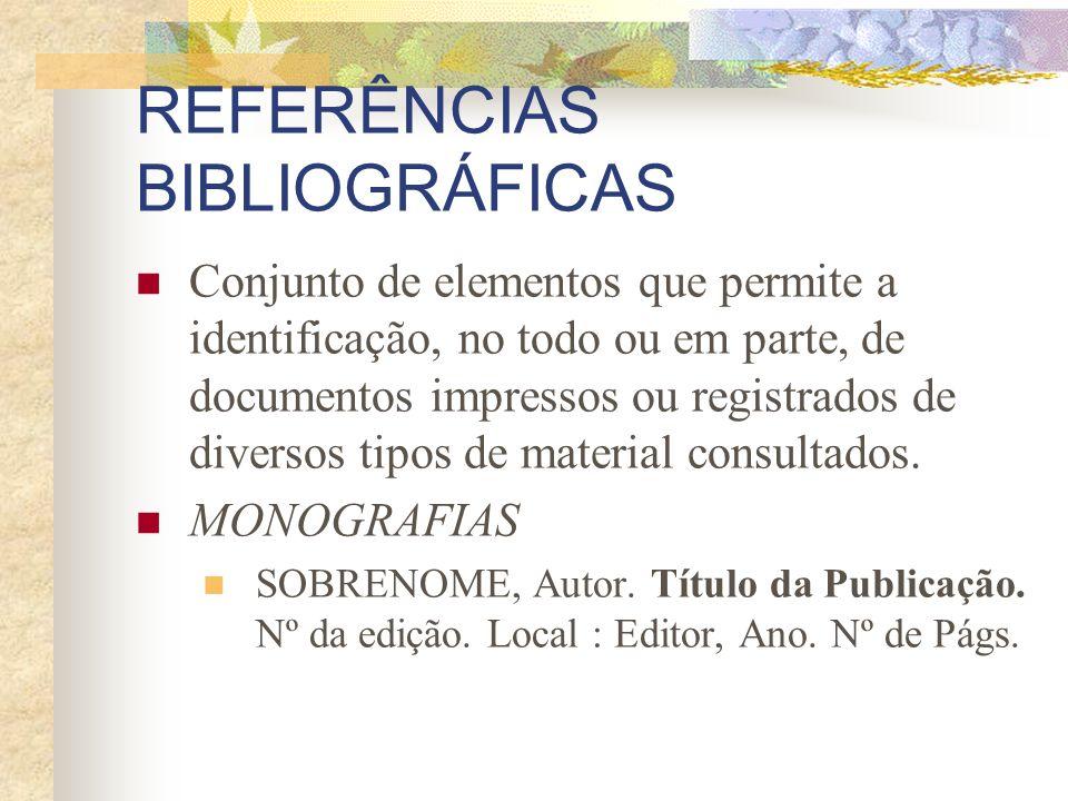 REFERÊNCIAS BIBLIOGRÁFICAS Conjunto de elementos que permite a identificação, no todo ou em parte, de documentos impressos ou registrados de diversos