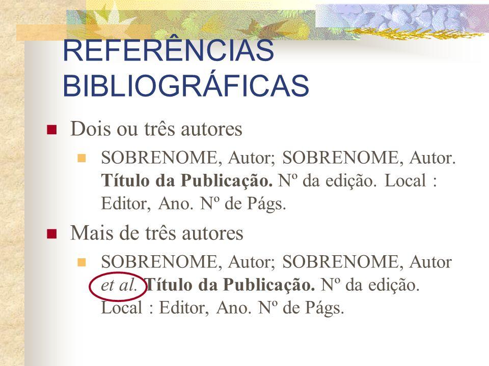 REFERÊNCIAS BIBLIOGRÁFICAS Dois ou três autores SOBRENOME, Autor; SOBRENOME, Autor. Título da Publicação. Nº da edição. Local : Editor, Ano. Nº de Pág
