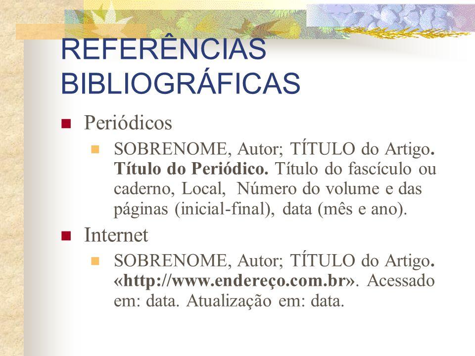 REFERÊNCIAS BIBLIOGRÁFICAS Periódicos SOBRENOME, Autor; TÍTULO do Artigo. Título do Periódico. Título do fascículo ou caderno, Local, Número do volume