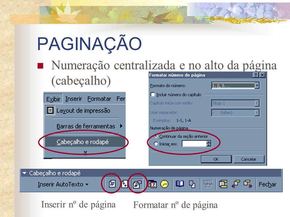 PAGINAÇÃO Numeração centralizada e no alto da página (cabeçalho) Inserir nº de página Formatar nº de página