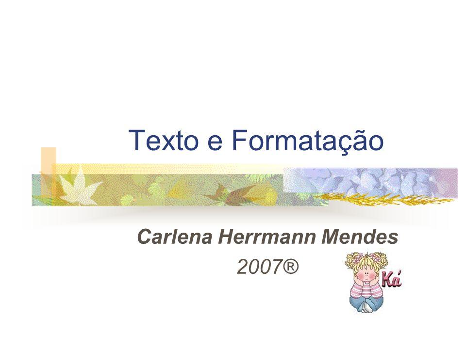 Texto e Formatação Carlena Herrmann Mendes 2007®