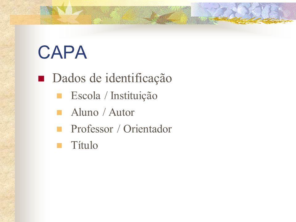 CAPA Dados de identificação Escola / Instituição Aluno / Autor Professor / Orientador Título