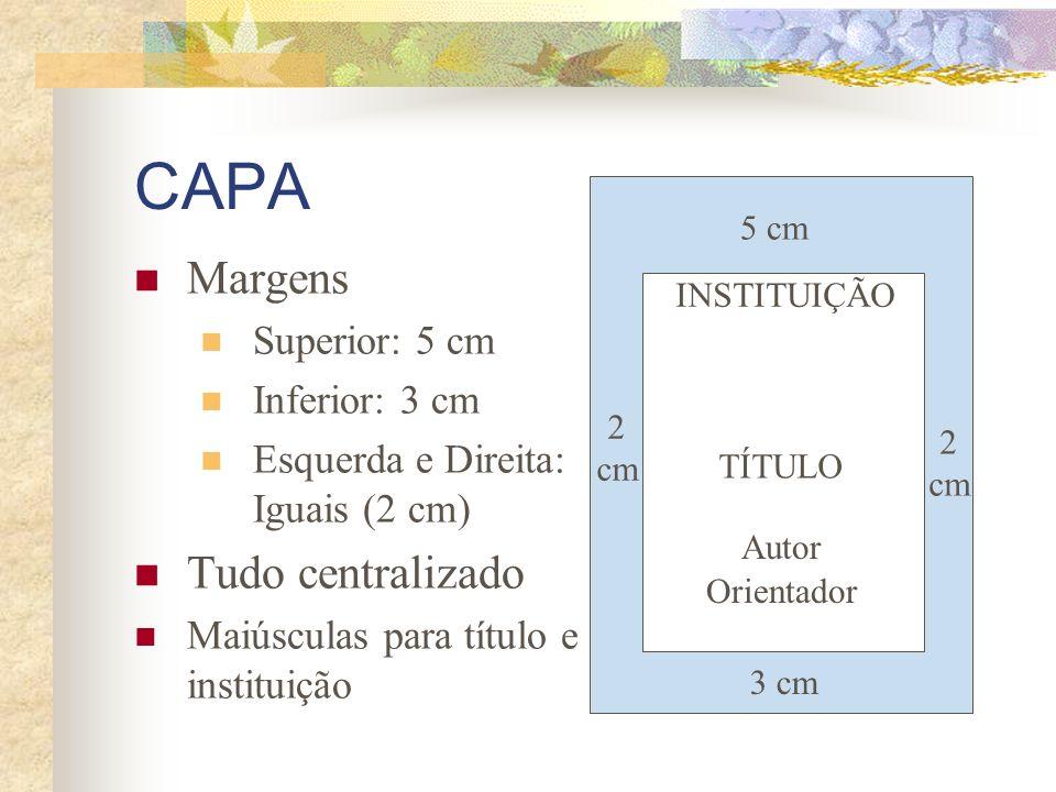 CAPA Margens Superior: 5 cm Inferior: 3 cm Esquerda e Direita: Iguais (2 cm) Tudo centralizado Maiúsculas para título e instituição 5 cm 3 cm 2 cm 2 c