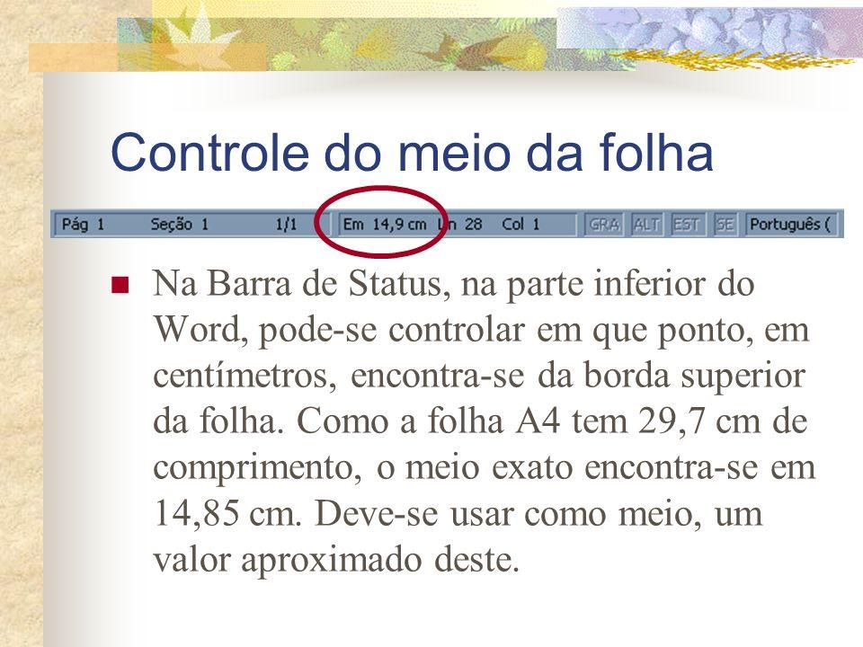 Controle do meio da folha Na Barra de Status, na parte inferior do Word, pode-se controlar em que ponto, em centímetros, encontra-se da borda superior