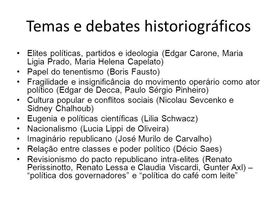 Temas e debates historiográficos Elites políticas, partidos e ideologia (Edgar Carone, Maria Ligia Prado, Maria Helena Capelato) Papel do tenentismo (