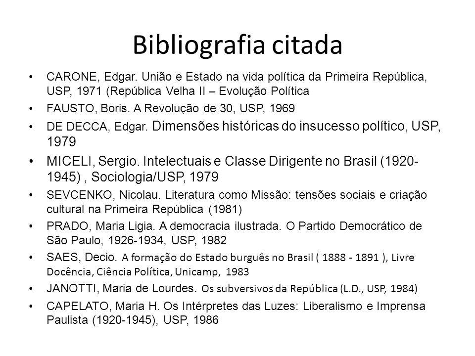 Bibliografia citada CARONE, Edgar. União e Estado na vida política da Primeira República, USP, 1971 (República Velha II – Evolução Política FAUSTO, Bo