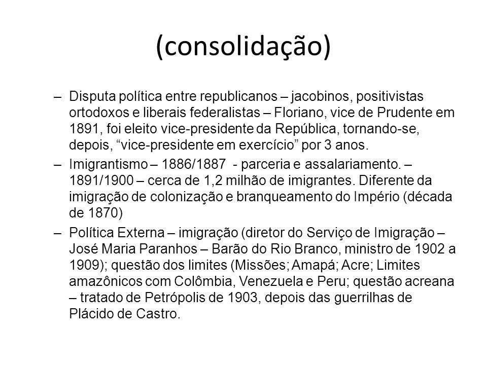 (consolidação) –Disputa política entre republicanos – jacobinos, positivistas ortodoxos e liberais federalistas – Floriano, vice de Prudente em 1891,