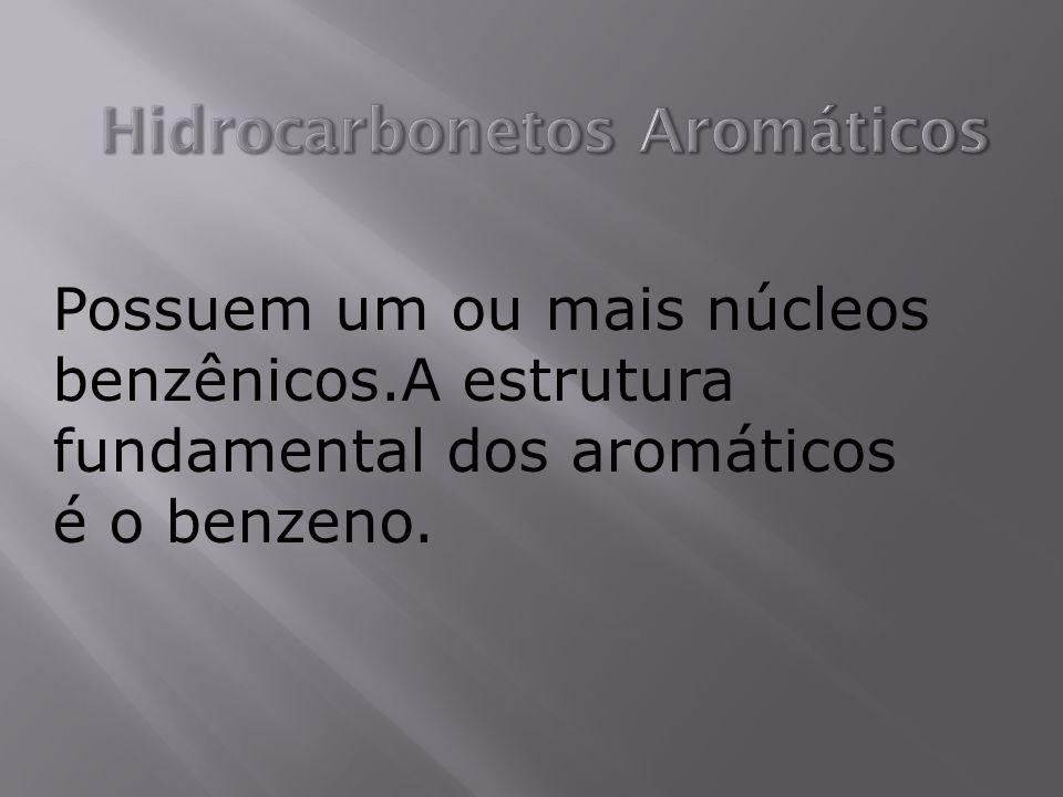 Possuem um ou mais núcleos benzênicos.A estrutura fundamental dos aromáticos é o benzeno.
