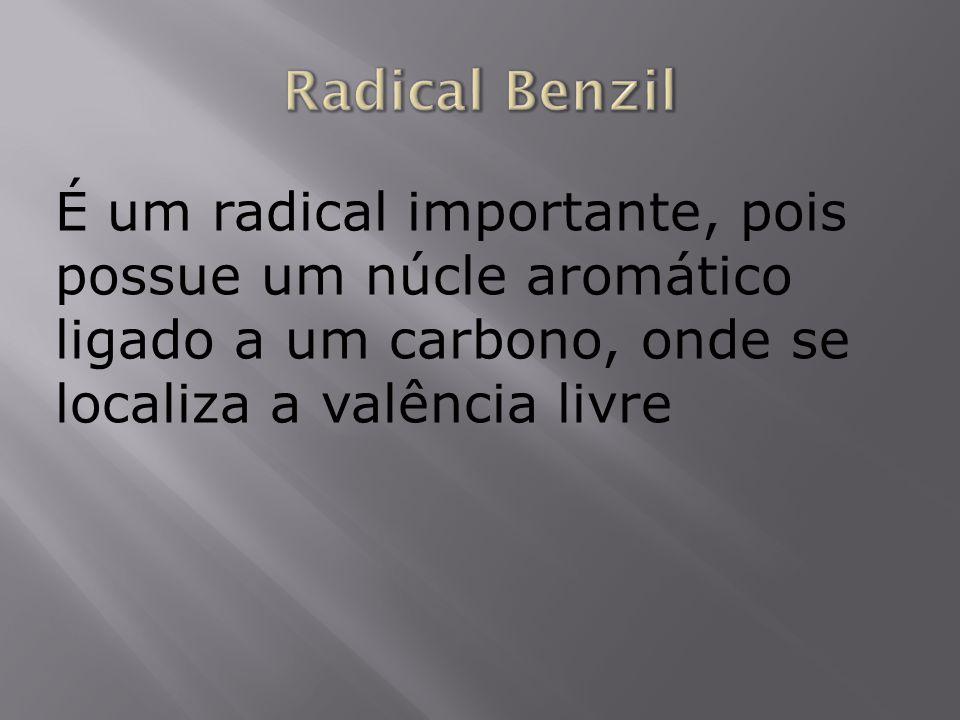 É um radical importante, pois possue um núcle aromático ligado a um carbono, onde se localiza a valência livre
