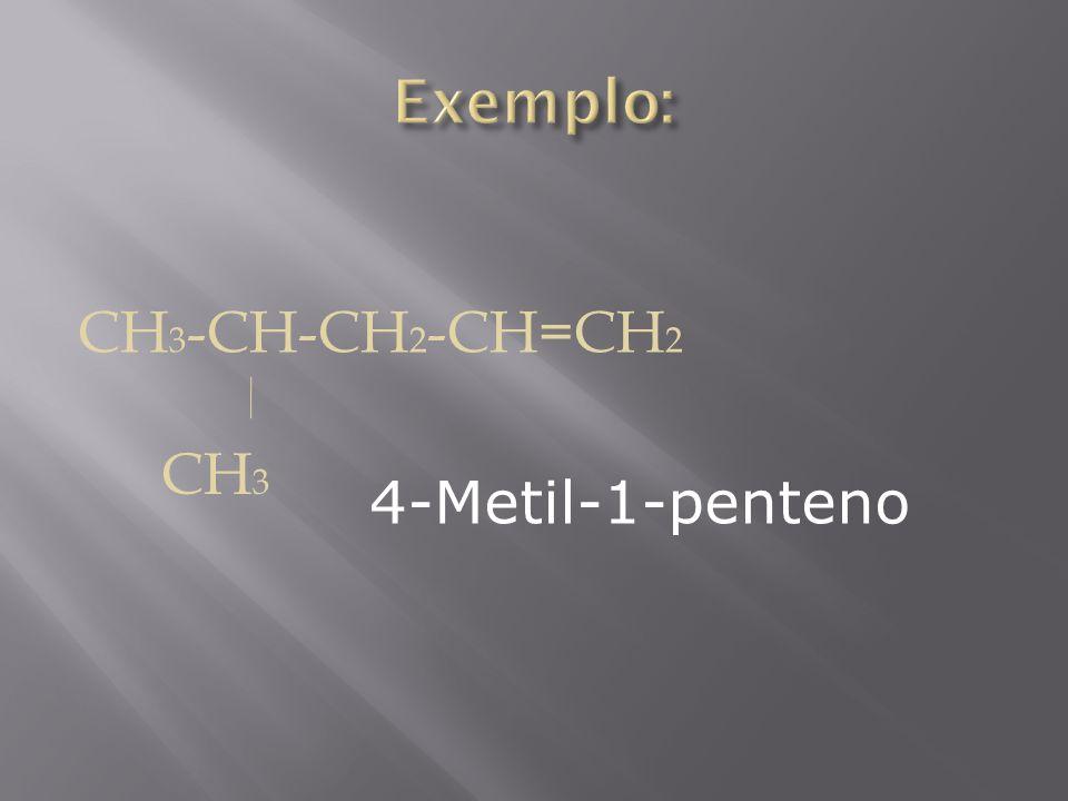 CH 3 -CH-CH 2 -CH=CH 2 CH 3 4-Metil-1-penteno