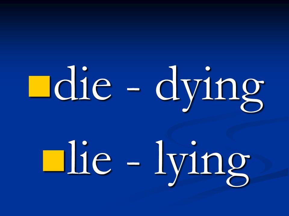 die - dying die - dying lie - lying lie - lying