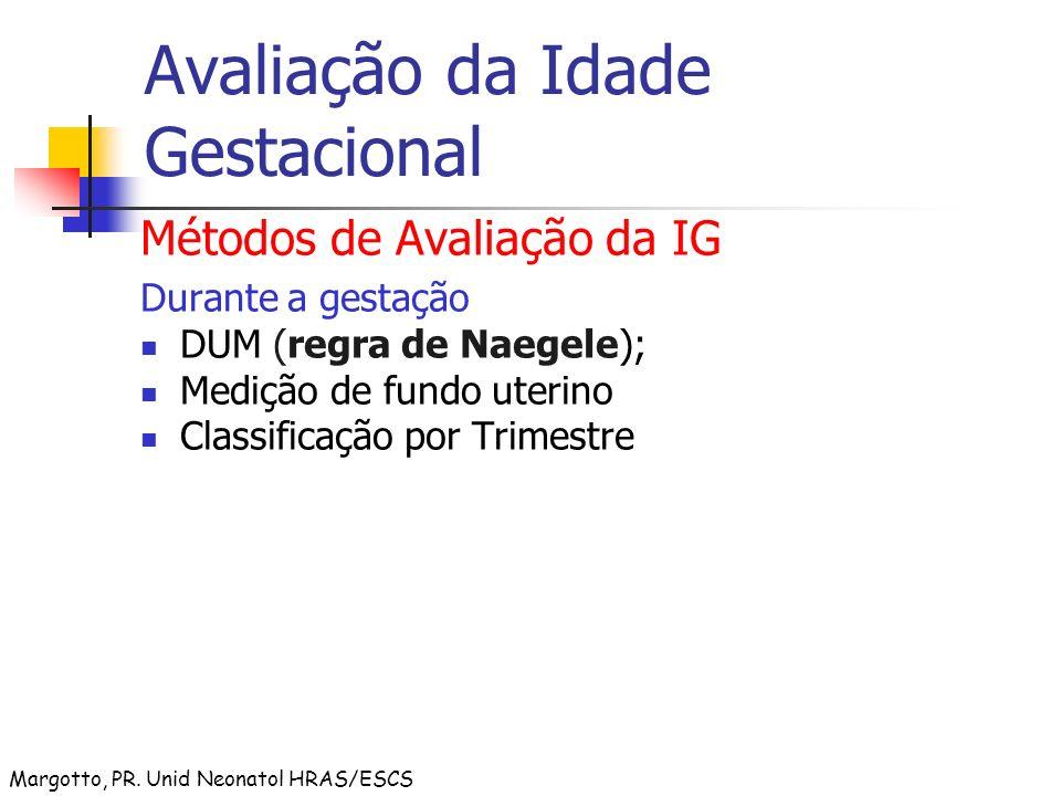 Avaliação da Idade Gestacional Métodos de Avaliação da IG Durante a gestação DUM (regra de Naegele); Medição de fundo uterino Classificação por Trimes