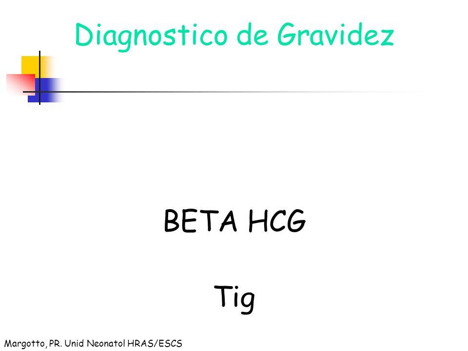 Diagnostico de Gravidez BETA HCG Tig Margotto, PR. Unid Neonatol HRAS/ESCS