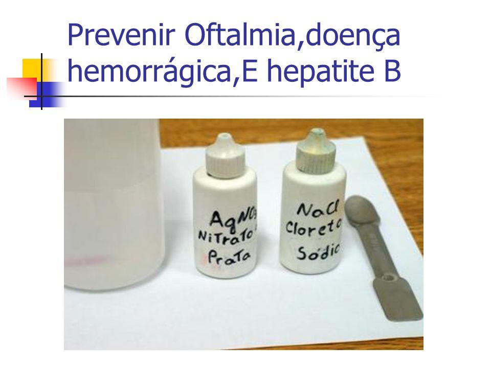 Prevenir Oftalmia,doença hemorrágica,E hepatite B