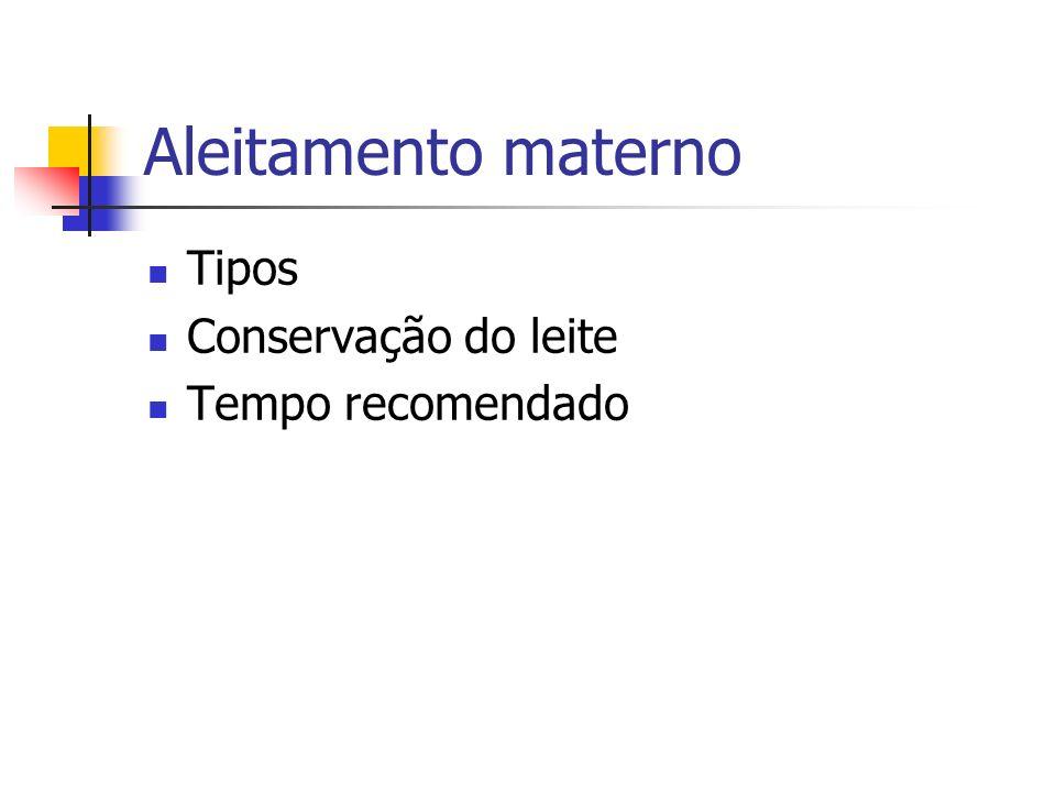 Aleitamento materno Tipos Conservação do leite Tempo recomendado