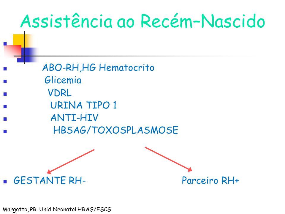 Assistência ao Recém–Nascido ABO-RH,HG Hematocrito Glicemia VDRL URINA TIPO 1 ANTI-HIV HBSAG/TOXOSPLASMOSE GESTANTE RH- Parceiro RH+ Margotto, PR. Uni