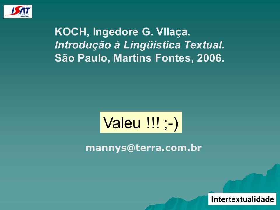 KOCH, Ingedore G. Vllaça. Introdução à Lingüística Textual. São Paulo, Martins Fontes, 2006. Valeu !!! ;-) mannys@terra.com.br