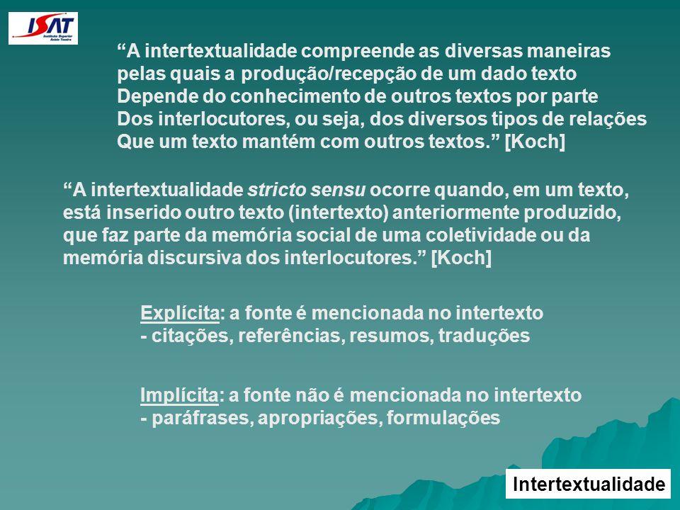 Intertextualidade A intertextualidade compreende as diversas maneiras pelas quais a produção/recepção de um dado texto Depende do conhecimento de outr