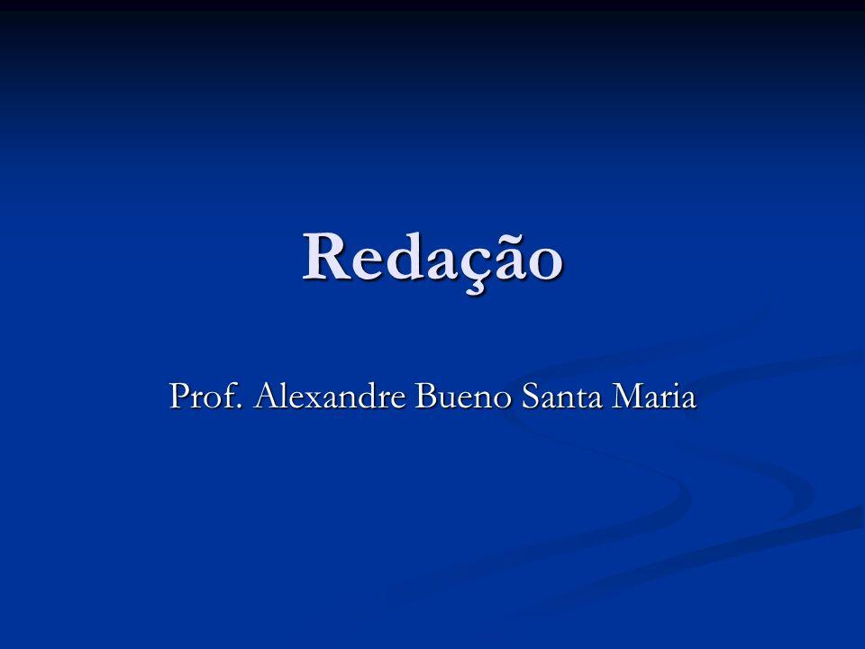 Redação Prof. Alexandre Bueno Santa Maria