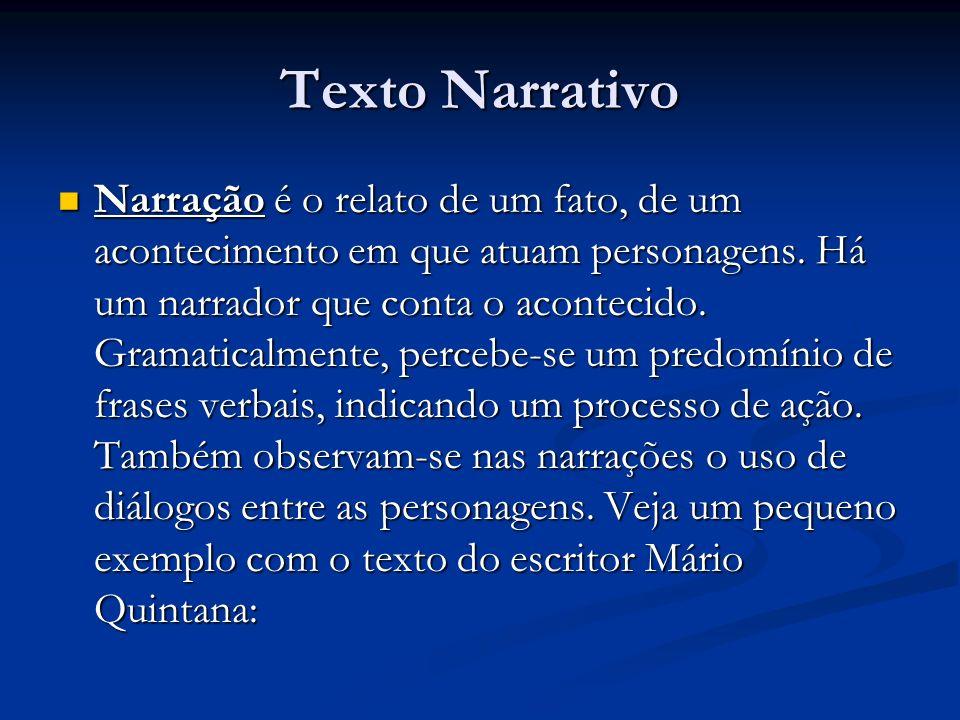 Texto Narrativo Narração é o relato de um fato, de um acontecimento em que atuam personagens. Há um narrador que conta o acontecido. Gramaticalmente,