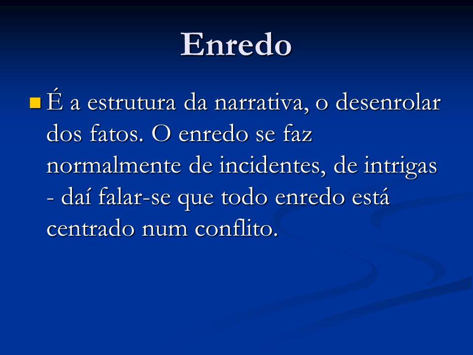 Enredo É a estrutura da narrativa, o desenrolar dos fatos. O enredo se faz normalmente de incidentes, de intrigas - daí falar-se que todo enredo está