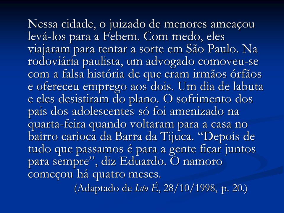 Nessa cidade, o juizado de menores ameaçou levá-los para a Febem. Com medo, eles viajaram para tentar a sorte em São Paulo. Na rodoviária paulista, um