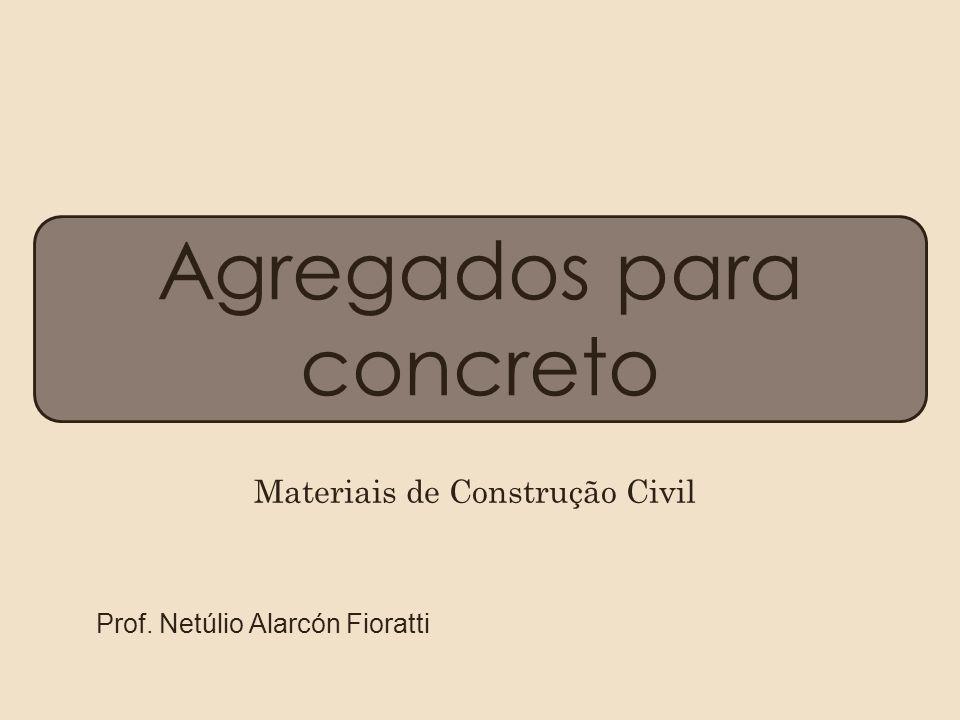 Agregados para concreto Prof. Netúlio Alarcón Fioratti Materiais de Construção Civil